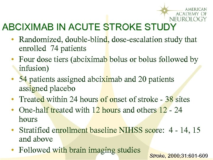 ABCIXIMAB IN ACUTE STROKE STUDY • Randomized, double-blind, dose-escalation study that enrolled 74 patients