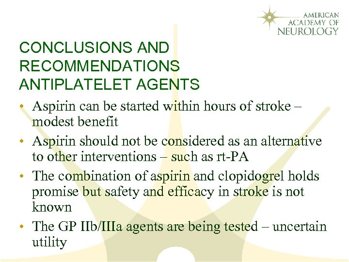 CONCLUSIONS AND RECOMMENDATIONS ANTIPLATELET AGENTS • Aspirin can be started within hours of stroke