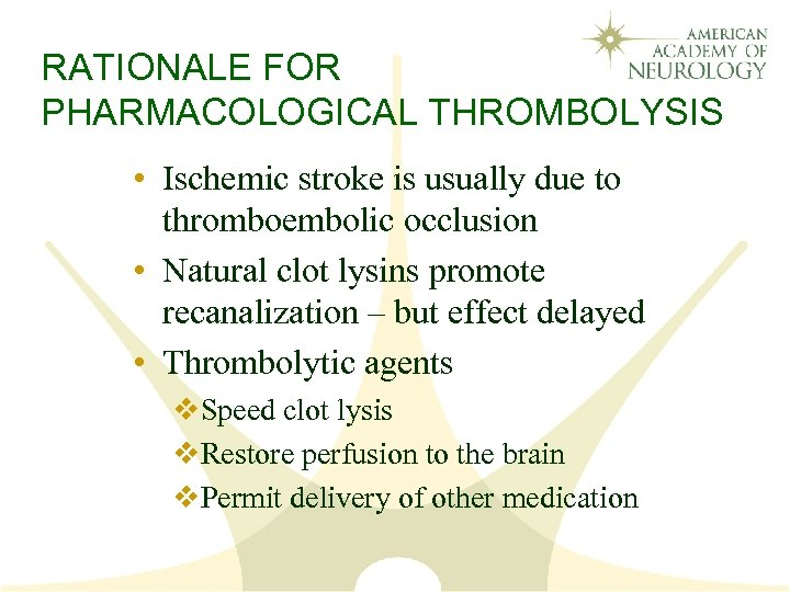 RATIONALE FOR PHARMACOLOGICAL THROMBOLYSIS • Ischemic stroke is usually due to thromboembolic occlusion •