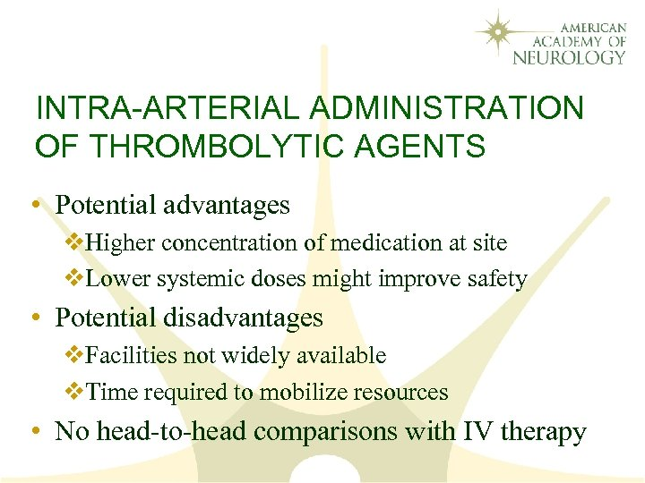 INTRA-ARTERIAL ADMINISTRATION OF THROMBOLYTIC AGENTS • Potential advantages v. Higher concentration of medication at