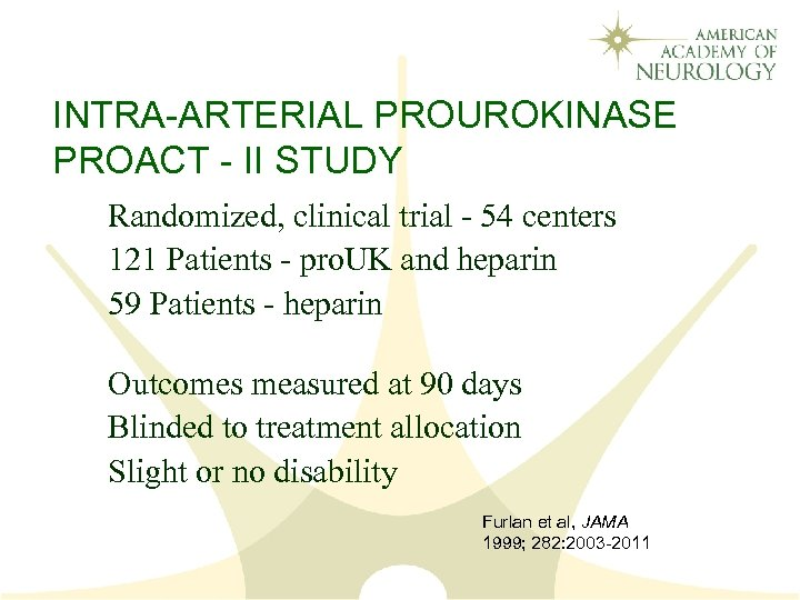 INTRA-ARTERIAL PROUROKINASE PROACT - II STUDY Randomized, clinical trial - 54 centers 121 Patients