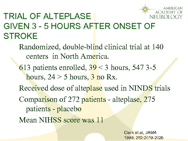 TRIAL OF ALTEPLASE GIVEN 3 - 5 HOURS AFTER ONSET OF STROKE Randomized, double-blind