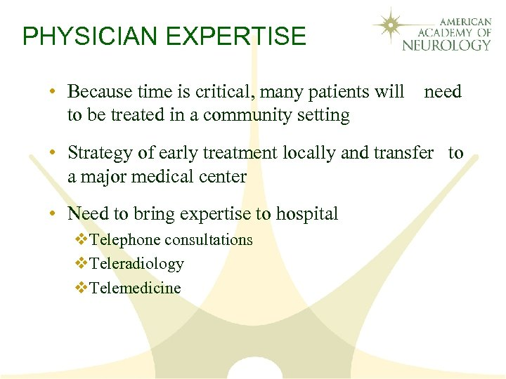 PHYSICIAN EXPERTISE • Because time is critical, many patients will need to be treated