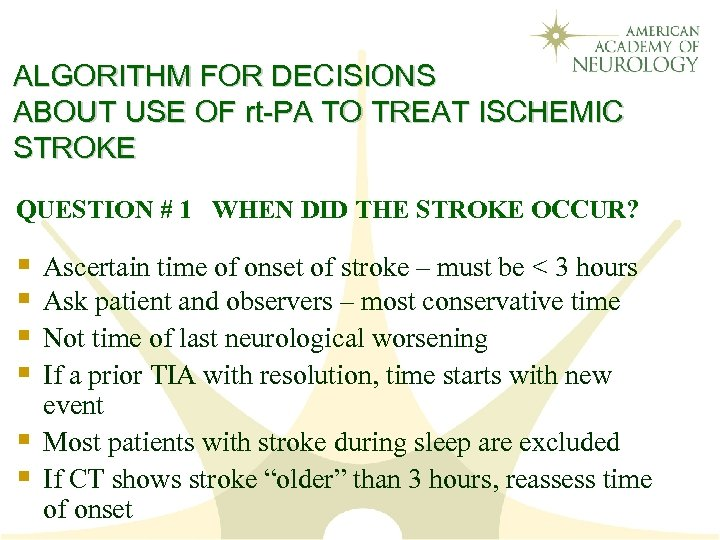 ALGORITHM FOR DECISIONS ABOUT USE OF rt-PA TO TREAT ISCHEMIC STROKE QUESTION # 1