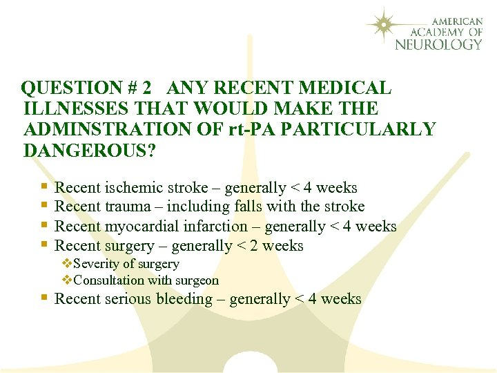 QUESTION # 2 ANY RECENT MEDICAL ILLNESSES THAT WOULD MAKE THE ADMINSTRATION OF rt-PA