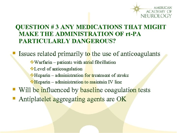 QUESTION # 3 ANY MEDICATIONS THAT MIGHT MAKE THE ADMINISTRATION OF rt-PA PARTICULARLY