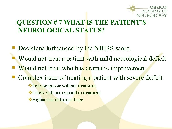 QUESTION # 7 WHAT IS THE PATIENT'S NEUROLOGICAL STATUS? § § Decisions influenced