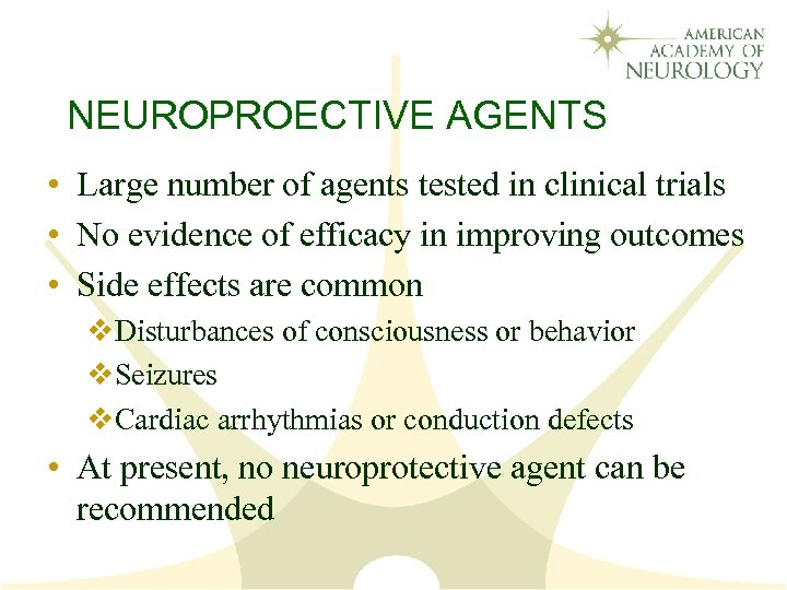 NEUROPROECTIVE AGENTS • Large number of agents tested in clinical trials • No evidence