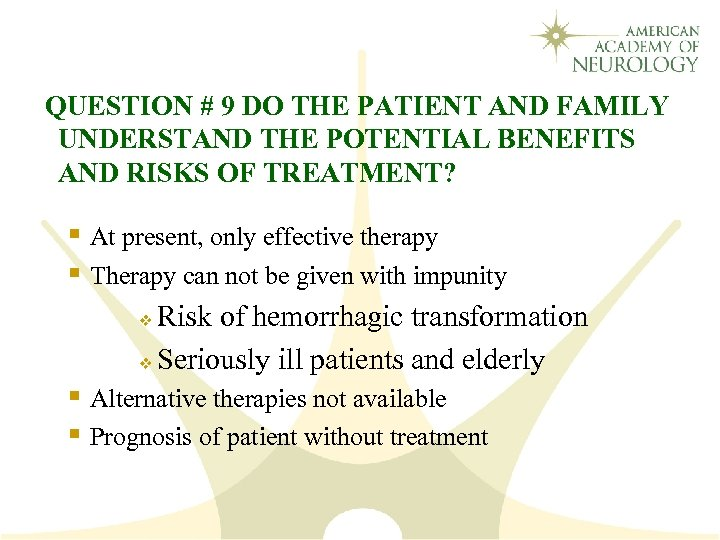 QUESTION # 9 DO THE PATIENT AND FAMILY UNDERSTAND THE POTENTIAL BENEFITS AND