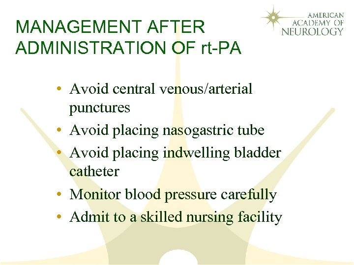 MANAGEMENT AFTER ADMINISTRATION OF rt-PA • Avoid central venous/arterial punctures • Avoid placing nasogastric