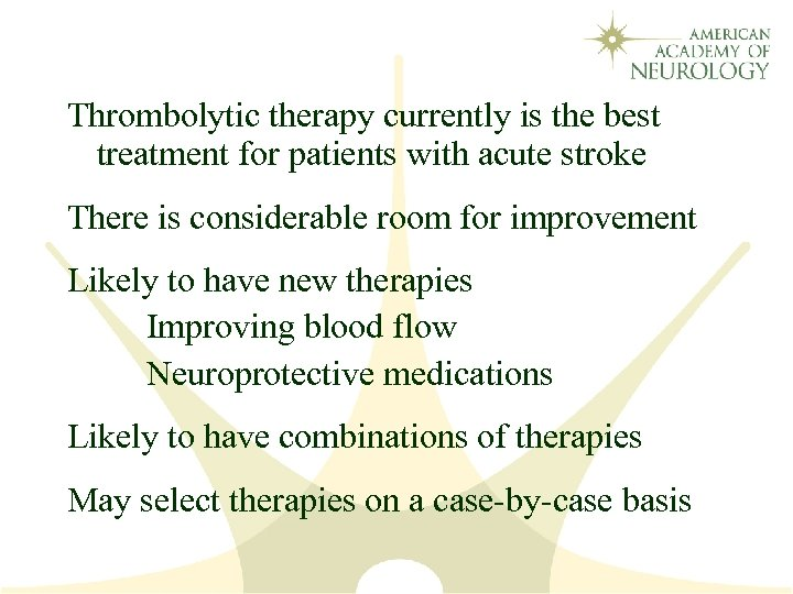 Thrombolytic therapy currently is the best treatment for patients with acute stroke There is