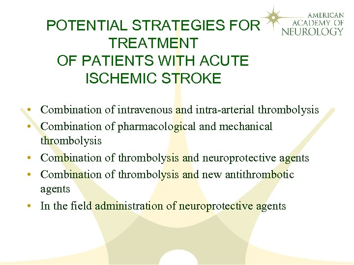 POTENTIAL STRATEGIES FOR TREATMENT OF PATIENTS WITH ACUTE ISCHEMIC STROKE • Combination of intravenous
