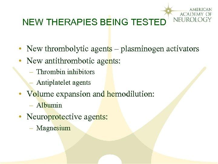 NEW THERAPIES BEING TESTED • New thrombolytic agents – plasminogen activators • New antithrombotic