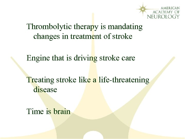 Thrombolytic therapy is mandating changes in treatment of stroke Engine that is driving stroke