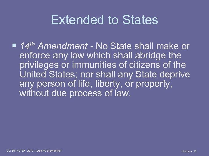 Extended to States § 14 th Amendment - No State shall make or enforce