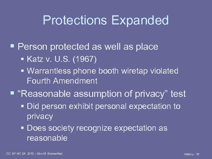 Protections Expanded § Person protected as well as place § Katz v. U. S.