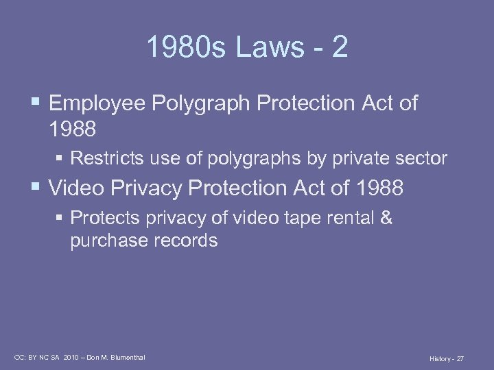 1980 s Laws - 2 § Employee Polygraph Protection Act of 1988 § Restricts