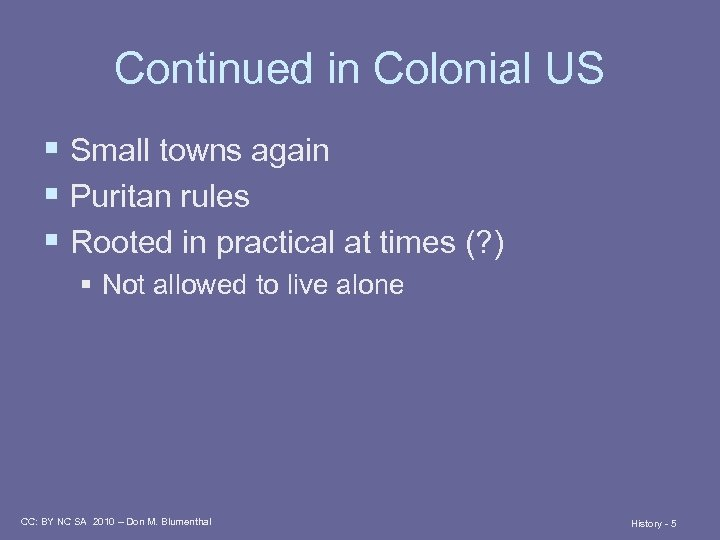 Continued in Colonial US § Small towns again § Puritan rules § Rooted in