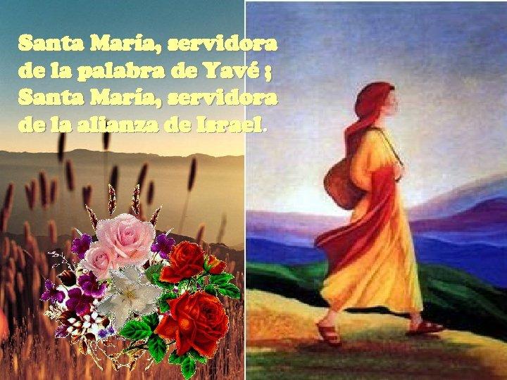 Santa María, servidora de la palabra de Yavé ; Santa María, servidora de la