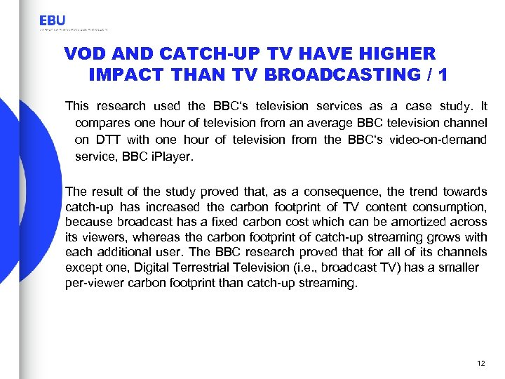 VOD AND CATCH-UP TV HAVE HIGHER IMPACT THAN TV BROADCASTING / 1 This research