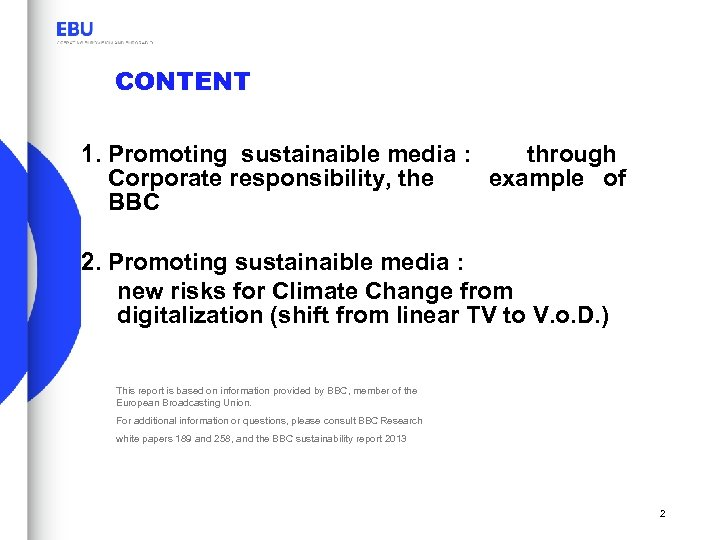 CONTENT 1. Promoting sustainaible media : through Corporate responsibility, the example of BBC 2.
