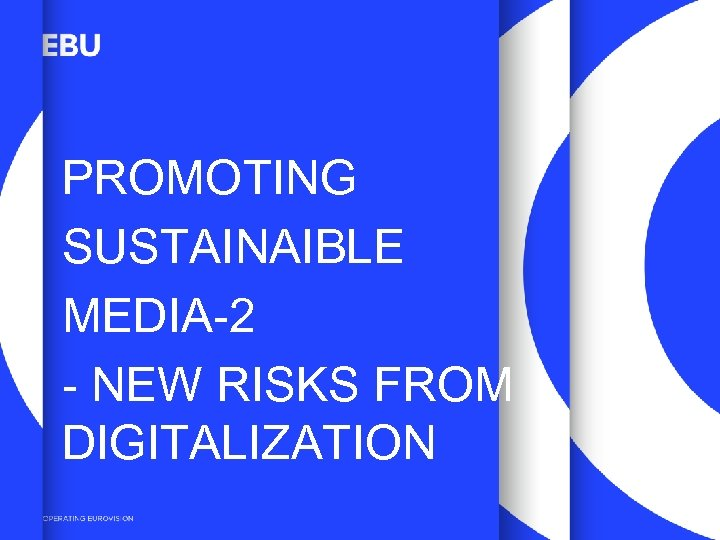 PROMOTING SUSTAINAIBLE MEDIA-2 - NEW RISKS FROM DIGITALIZATION 9