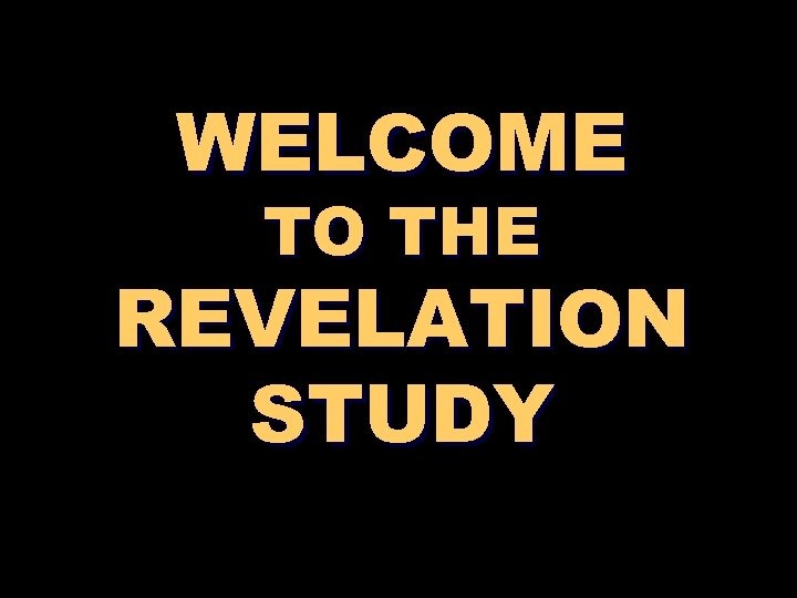 WELCOME TO THE REVELATION STUDY