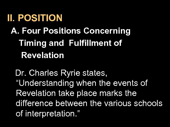 II. POSITION A. Four Positions Concerning Timing and Fulfillment of Revelation Dr. Charles Ryrie