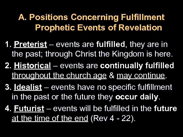 A. Positions Concerning Fulfillment Prophetic Events of Revelation 1. Preterist – events are fulfilled,