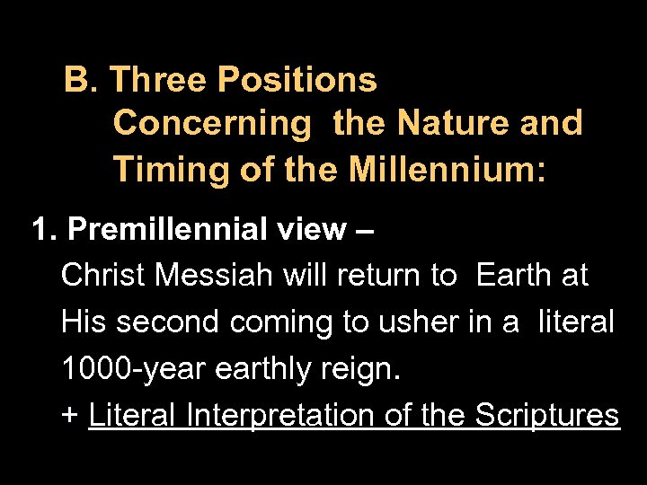 B. Three Positions Concerning the Nature and Timing of the Millennium: 1. Premillennial view