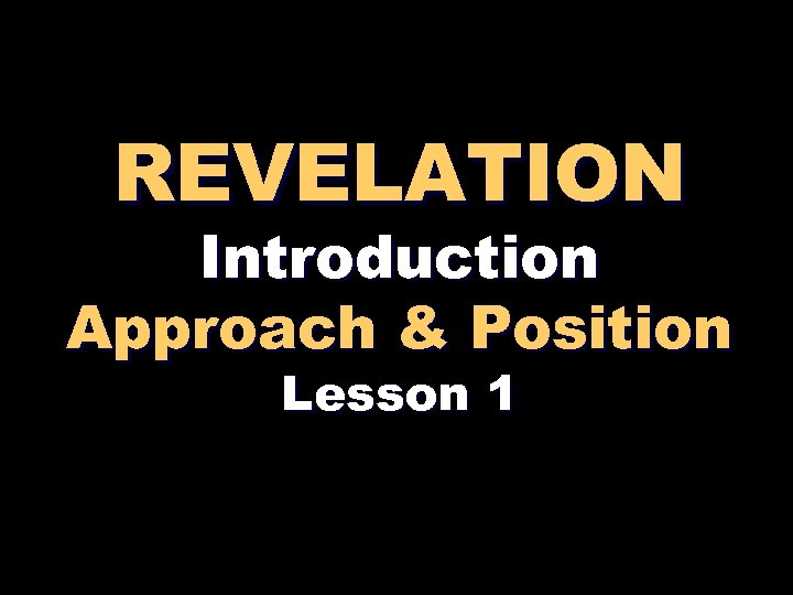 REVELATION Introduction Approach & Position Lesson 1
