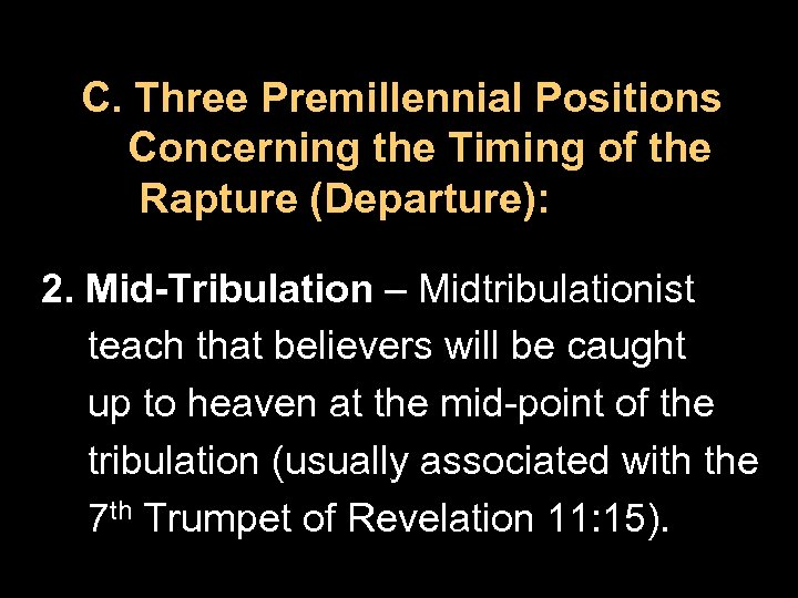 C. Three Premillennial Positions Concerning the Timing of the Rapture (Departure): 2. Mid-Tribulation –