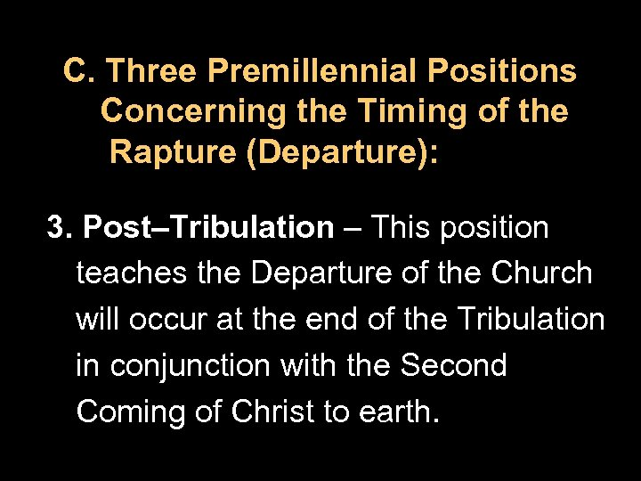 C. Three Premillennial Positions Concerning the Timing of the Rapture (Departure): 3. Post–Tribulation –