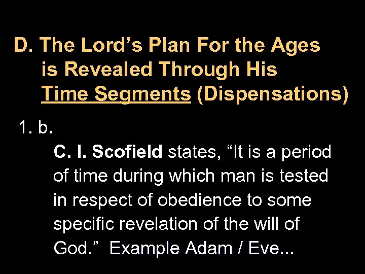 D. The Lord's Plan For the Ages is Revealed Through His Time Segments (Dispensations)