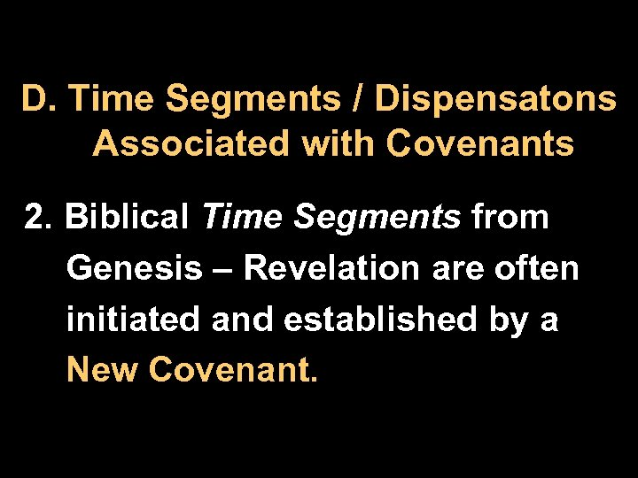 D. Time Segments / Dispensatons Associated with Covenants 2. Biblical Time Segments from Genesis