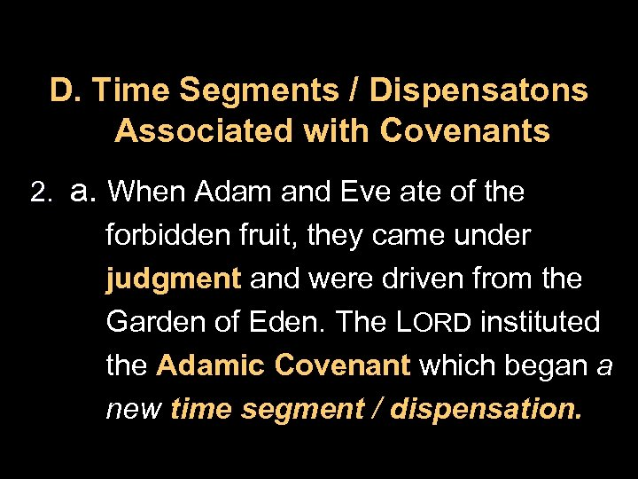 D. Time Segments / Dispensatons Associated with Covenants 2. a. When Adam and Eve