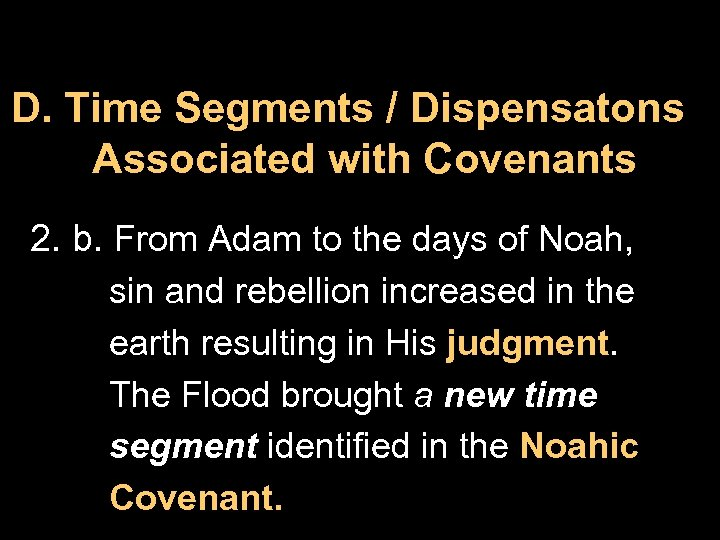 D. Time Segments / Dispensatons Associated with Covenants 2. b. From Adam to the