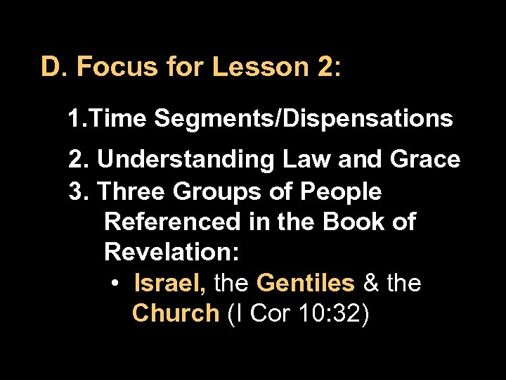 D. Focus for Lesson 2: 1. Time Segments/Dispensations 2. Understanding Law and Grace 3.