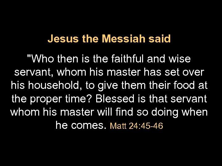 Jesus the Messiah said