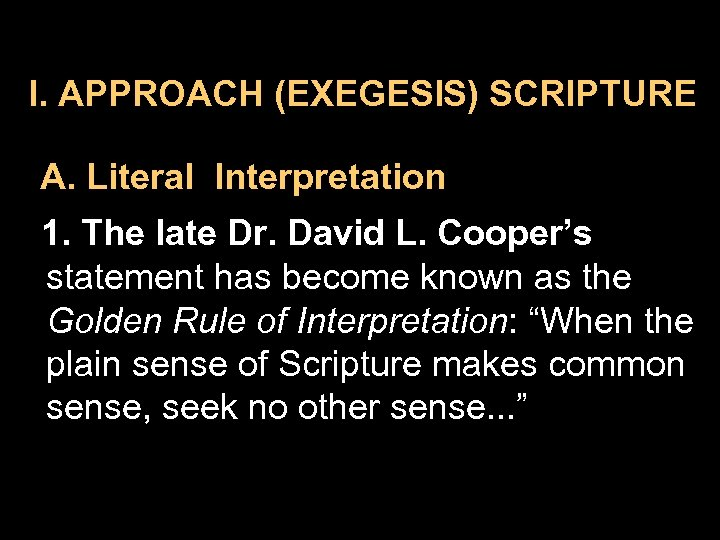 I. APPROACH (EXEGESIS) SCRIPTURE A. Literal Interpretation 1. The late Dr. David L. Cooper's