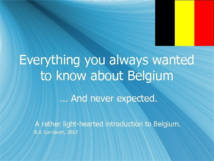 Everything you always wanted to know about Belgium. . . And never expected. A