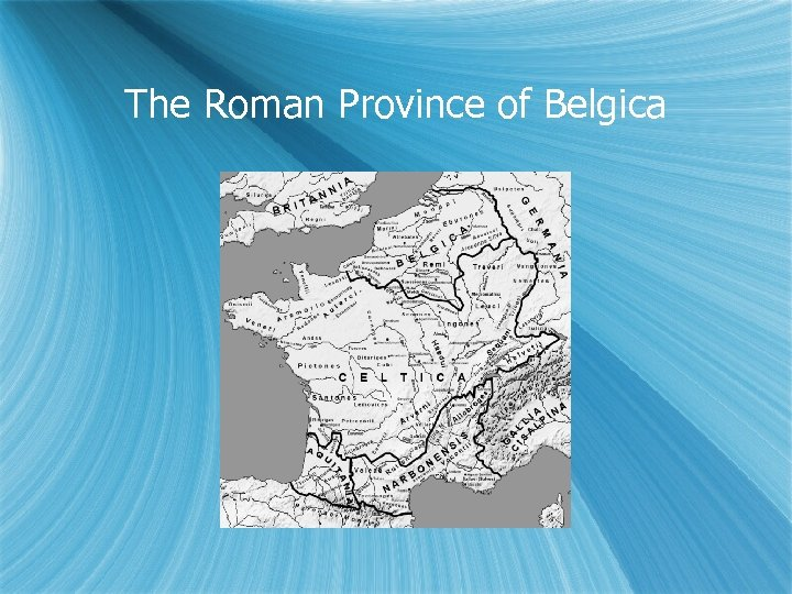 The Roman Province of Belgica