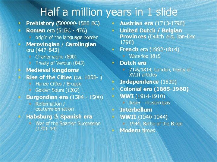 Half a million years in 1 slide Prehistory (500000 -1500 BC) Roman era (51
