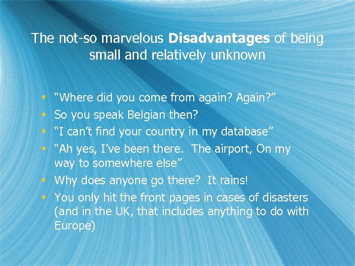 """The not-so marvelous Disadvantages of being small and relatively unknown """"Where did you come"""