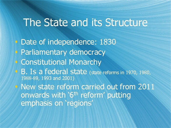 The State and its Structure Date of independence: 1830 Parliamentary democracy Constitutional Monarchy B.
