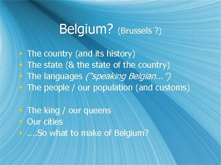 Belgium? (Brussels ? ) The country (and its history) The state (& the state
