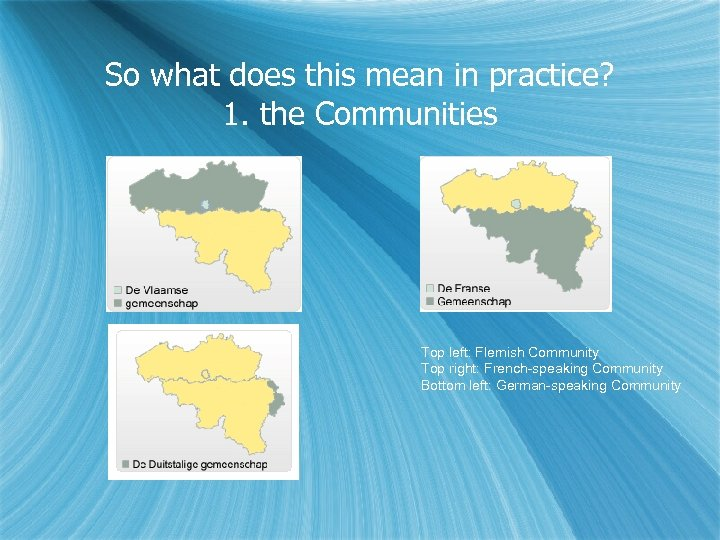 So what does this mean in practice? 1. the Communities Top left: Flemish Community