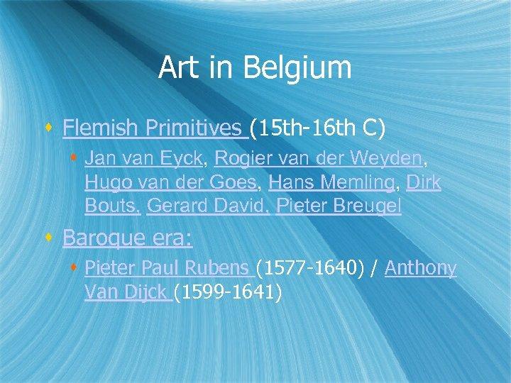 Art in Belgium Flemish Primitives (15 th-16 th C) Jan van Eyck, Rogier van