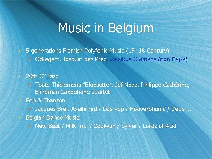 Music in Belgium 5 generations Flemish Polyfonic Music (15 - 16 Century) Ockegem, Josquin