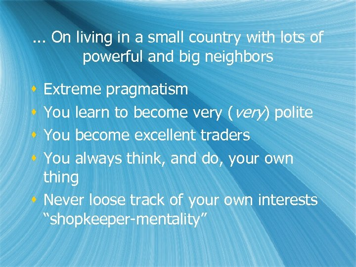 . . . On living in a small country with lots of powerful and